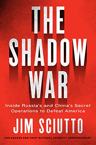 The Shadow War: Inside Russia's and China's Secret Operations to Defeat America (English Edition)