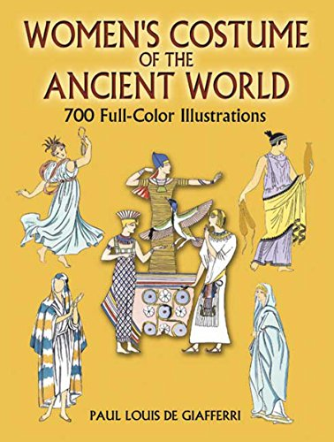 (Women's Costume of the Ancient World: 700 Full-Color Illustrations (Dover Fashion and Costumes))