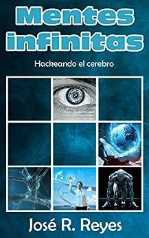 Mentes infinitas: hackeando el cerebro de [Reyes Porcel, José Ramón]