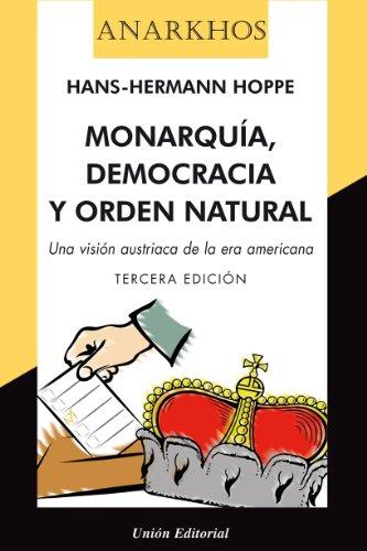 Monarquía, democracia y orden natural. [Una visión austriaca de la era americana] (Anarkhos) por Hans-Hermann Hoppe