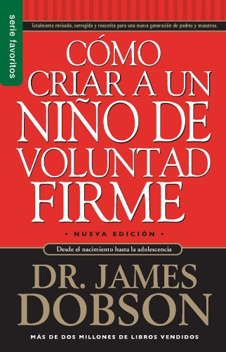 Como Criar A un Nino de Voluntad Firme = The New Strong-Willed Child por James Dobson