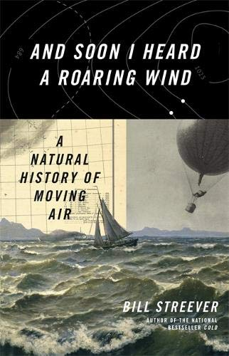 And Soon I Heard A Roaring Wind: A Natural History of Moving Air por Bill Streever