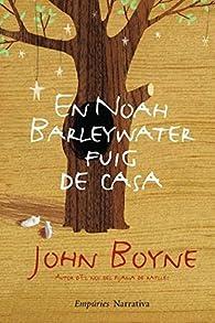 En Noah Barleywater fuig de casa par John Boyne