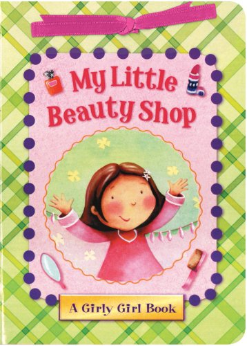 Title: My Little Beauty Shop A Girly Girl Book