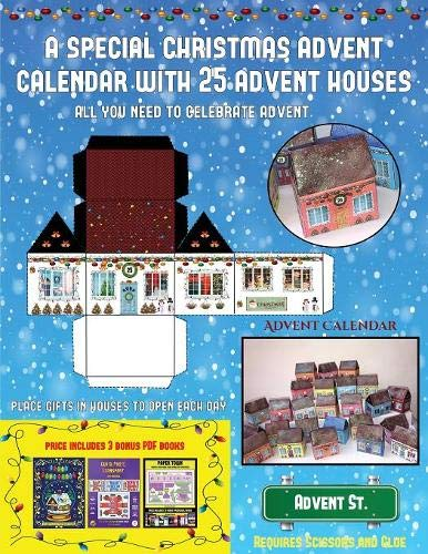 Advent Calendar (A special Christmas advent calendar with 25 advent houses - All you need to celebrate advent): An alternative special Christmas ... using 25 fillable DIY decorated paper houses