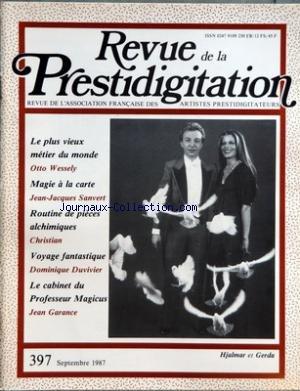 REVUE DE LA PRESTIDIGITATION [No 397] du 01/09/1987 - LE PLUS VIEUX METIER DU MONDE PAR OTTO WESSELY - MAGIE A LA CARTE PAR J.J. SANVERT - ROUTINE DE PIECES ALCHIMIQUES PAR CHRISTIAN - VOYAGE FANTASTIQUE PAR DUVIVIER - LE CABINET DU PROFESSEUR MAGICUS PAR JEAN GARANCE -HJALMAR ET GERDA par Collectif