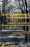 Rechtsextremismus in Brandenburg: HandbuchfürAnalyse,Präventionund Intervention