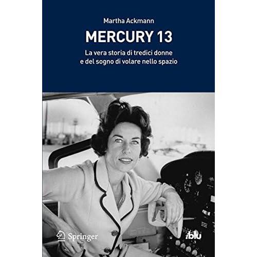 Mercury 13. La Vera Storia Di Tredici Donne E Del Sogno Di Volare Nello Spazio