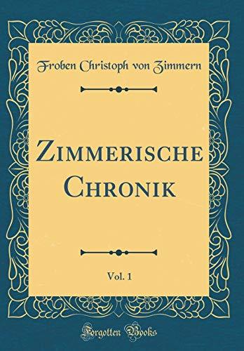 Zimmerische Chronik, Vol. 1 (Classic Reprint) por Froben Christoph von Zimmern