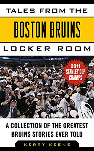 Tales from the Boston Bruins Locker Room: A Collection of the Greatest Bruins Stories Ever Told (Tales from the Team) -