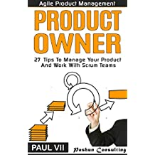 Agile Product Management: Product Owner: 27 Tips To Manage Your Product And Work With Scrum Teams (scrum, scrum master, agile development, agile software development) (English Edition)
