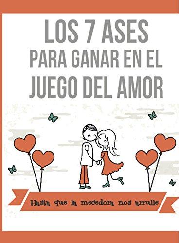 Los 7 Ases Para Ganar en el Juego del Amor (Spanish Edition)