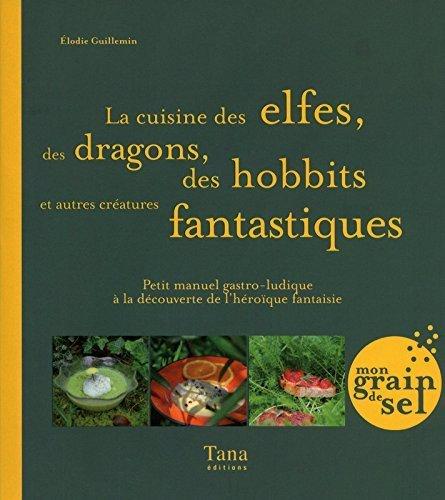 CUISINE DES ELFES, DES DRAGONS de ELODIE GUILLEMIN (9 juin 2011) Broch