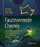 Faszinierende Chemie: Eine Entdeckungsreise vom Ursprung der Elemente bis zur modernen Chemie - Sylvia Feil, Jörg Resag, Kristin Riebe