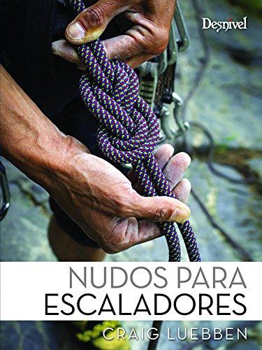 Nudos para escaladores (Manuales (desnivel)) por Craig Luebben