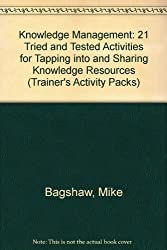 Knowledge Management: 21 Tried and Tested Activities for Tapping into and Sharing Knowledge Resources (Trainer's Activity Packs)