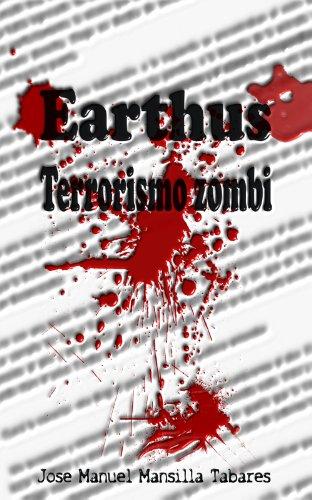 Earthus, terrorismo zombi (Trilogía Earthus nº 1) (Spanish Edition)