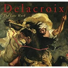 Delacroix: The Late Work by Arlette Serullaz (1998-09-30)