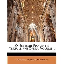 Q. Septimii Florentis Tertulliani Opera, Volume 1