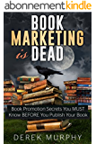 Book Marketing is Dead: Book Promotion Secrets You MUST Know BEFORE You Publish Your Book. (English Edition)