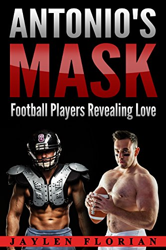 Antonio's Mask: Football Players Revealing Love (Uplifting Sports Romance Book 3)