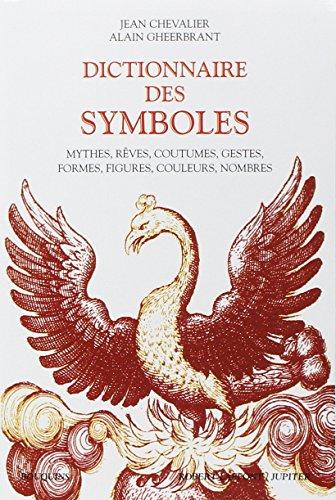 Dictionnaire des symboles : Mythes, rêves, coutumes, gestes, formes, figures, couleurs, nombres par Jean Chevalier