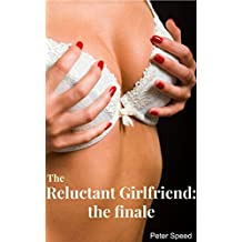The Reluctant Girlfriend: The Finale: Blackmail Erotica