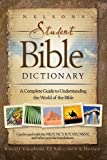 Nelson's Student Bible Dictionary: A Complete Guide to Understanding the World of the Bible -