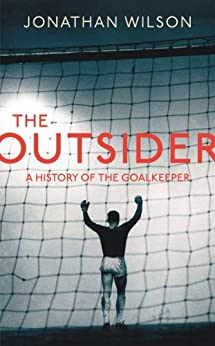 The Outsider: A History of the Goalkeeper by [Wilson, Jonathan]