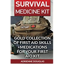 Survival Medicine Kit: Gold Collection Of First Aid Skills +Medications For Your First Aid Kit