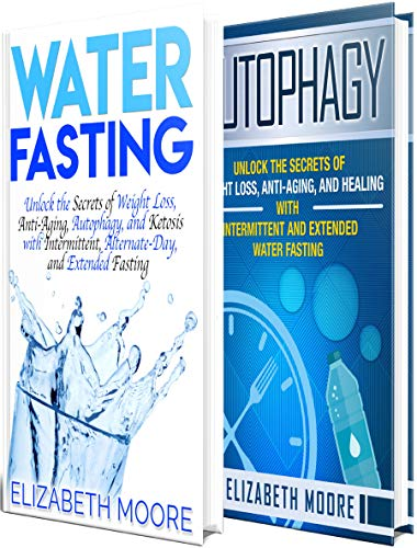 Fasting: The Ultimate Guide to Intermittent, Alternate-Day, and Extended Water Fasting and How to Activate Autophagy for Weight Loss and Anti-Aging (English Edition)