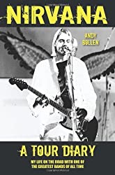 Nirvana: A Tour Diary: My Life on the Road with One of the Greatest Bands of All Time by Andy Bollen (2013-09-01)