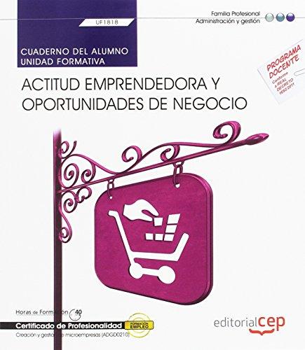 Cuaderno del alumno. Actitud emprendedora y oportunidades de negocio (UF1818). Certificados de profesionalidad. Creación y gestión de microempresas (ADGD0210)