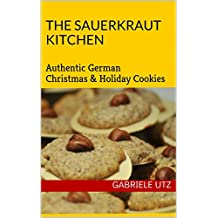 The Sauerkraut Kitchen Cooking Book: Authentic German Christmas & Holiday Cookies (English Edition)