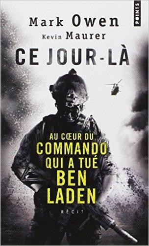 Ce jour-l : Au coeur du commando qui a tu Ben Laden de Mark Owen ,Kevin Maurer ,Philippe Legorjus (Prface) ( 19 septembre 2013 )