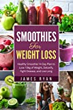 Smoothies For Weight Loss: Healthy Smoothie 14 Day Plan to Lose 10kg of Weight, Detoxify, Fight Disease, and Live Long