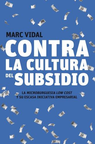 Contra la cultura del subsidio: La microburguesía low cost y su escasa iniciativa empresarial por Marc Vidal