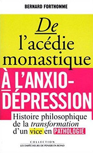 De l'acédie monastique à l'anxio-dépression : Histoire philosophique de la transformation d'un vice en pathologie (Philosophie)