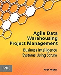 Agile Data Warehousing Project Management: Business Intelligence Systems Using Scrum by Ralph Hughes (1-Oct-2012) Paperback