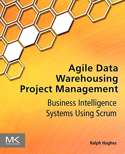 Agile Data Warehousing Project Management: Business Intelligence Systems Using Scrum by Ralph Hughes (1-Oct-2012) Paperback par Ralph Hughes