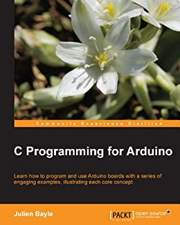 C Programming for Arduino von [Bayle, Julien]
