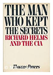 The man who kept the secrets : Richard Helms & the CIA / by Thomas Powers
