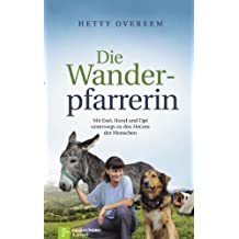 Die Wanderpfarrerin: Mit Esel, Hund und Tipi unterwegs zu den Herzen der Menschen