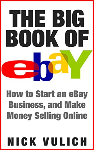 The Big Book of eBay: How Start an eBay Business, and Make Money ...