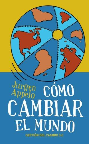 Descargar Libro Cómo cambiar el mundo: Gestión del cambio 3.0 de Jurgen Appelo