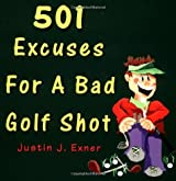 501 Excuses for a Bad Golf Shot by Justin J. Exner (1999-03-06)