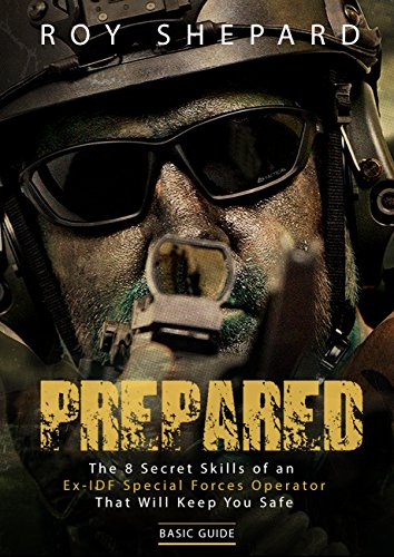 Prepared: The 8 Secret Skills of an Ex-IDF Special Forces Operator That Will Keep You Safe - Basic Guide (English Edition)