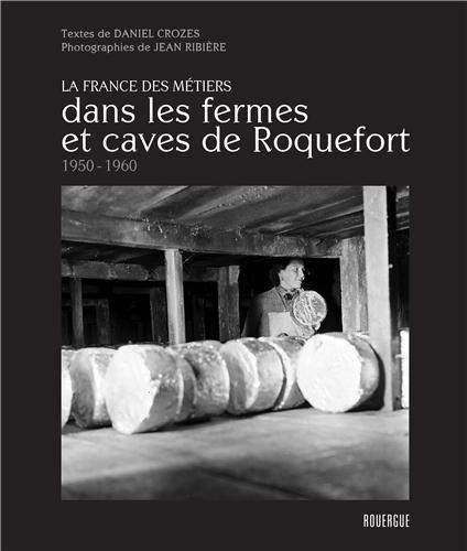 Dans les fermes et caves de Roquefort (1950-1960) de Crozes. Daniel (2013) Album