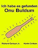 Ich habe es gefunden Onu Buldum : Ein Bilderbuch für