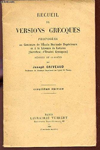 RECUEIL DE VERSIONS GRECQUES - PROPOSEES AU CONCOURS DE L'ECOLE NORMALE SUPERIEURE ET LA LICENCE ES LETTRES / 5e EDITION.